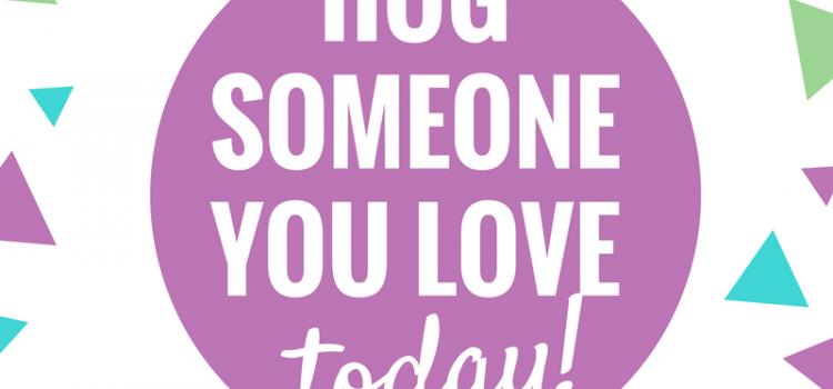 Hug Someone You Love