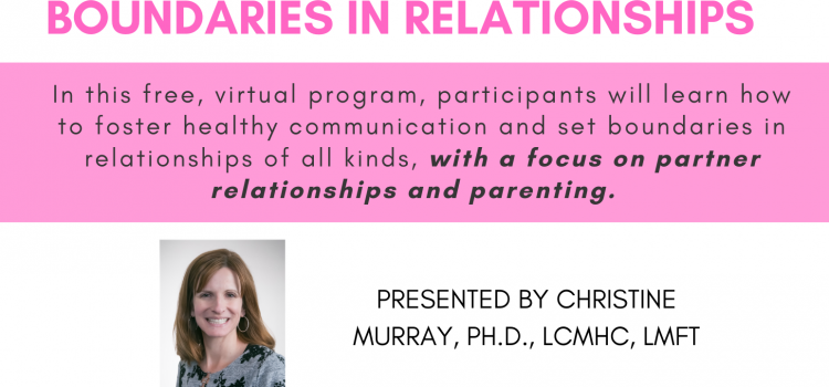 2.16.21 Building Healthy Communication & Setting Boundaries in Relationships (Part of Healthy Relationships Week Programming)